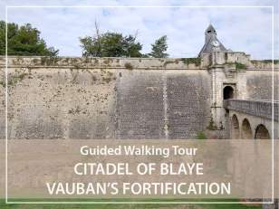 Guided walking Tour  : the citadel of Blaye